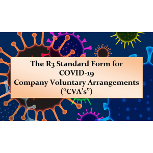 "The R3 Standard Form for COVID-19 Company Voluntary Arrangements (""CVA's"")"
